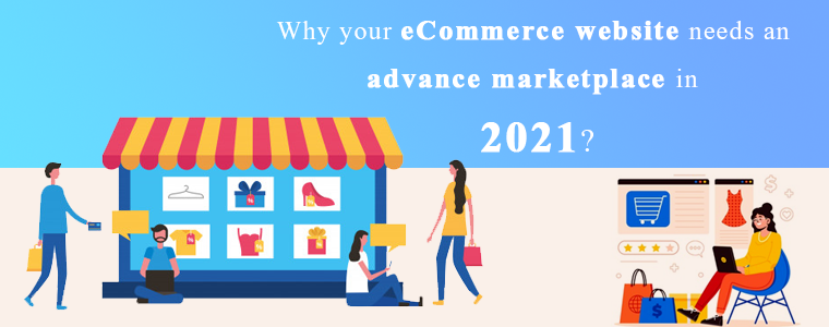 Why-your-eCommerce-website-needs-an-advance-marketplace-in-2021